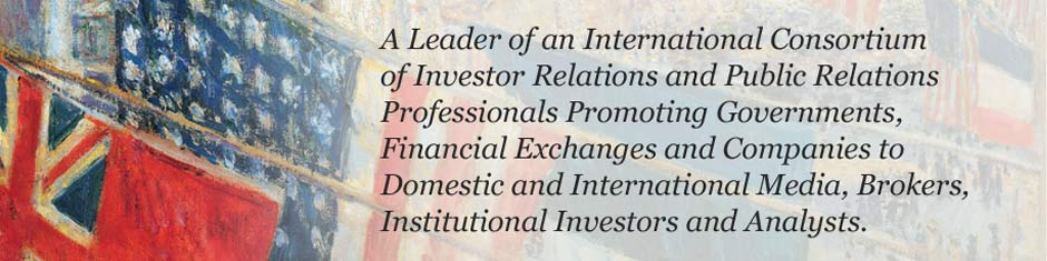 An International Consortium of Investor Relations and Public Relations Professionals Promoting Governments, Financial Exchanges and Companies to Domestic and International Media, Brokers and Analysts.